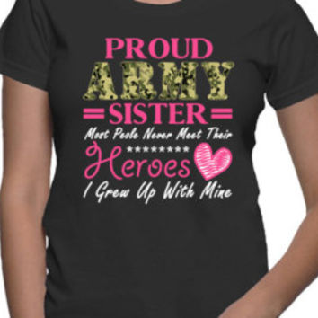 Proud Army Sister T Shirt, Pround Army Sister, Pround Army Mom, Pround Army Wife-Apparel-Women's Clothing-T Shirt