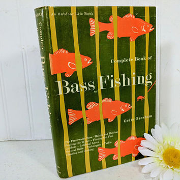 Complete Book of Bass Fishing by Grits Gresham An Outdoor Life Book Illustrated with Photos & Drawings in a Retro Orange Avocado Color Cover