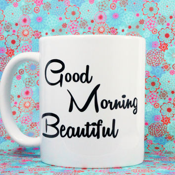 GOOD MORNING BEAUTIFUL COFFEE MUG