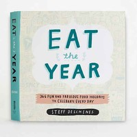 Eat The Year: 366 Fun And Fabulous Food Holidays To Celebrate Every Day By Steff Deschenes- Assorted One