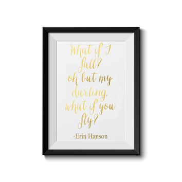 What if I fall? oh but my darling, what if you fly -Erin Hanson,  gold foil print.