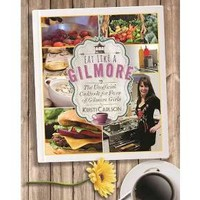 Eat Like a Gilmore : The Unofficial Cookbook for Fans of Gilmore Girls (Hardcover) (Kristi Carlson)