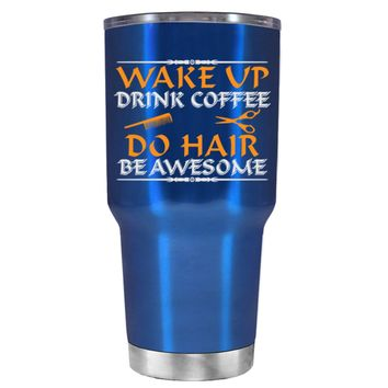 Wake Up Drink Coffee Do Hair on Translucent Blue 30 oz Tumbler Cup
