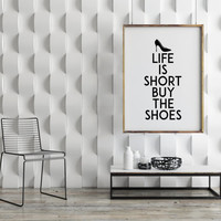 SHOES PRINT,Life Is Short Buy The Shoes,Shoe Lover,Inspirational Quote,Gift For Her,Gift For Wife,Shoe Wall Art,Typography,Printable Quote