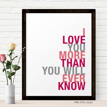 I Love You More Than You Will Ever Know art print