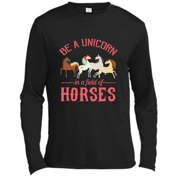 Be a Unicorn in a Field of Horses T-Shirt Long Sleeve Moisture Absorbing Shirt