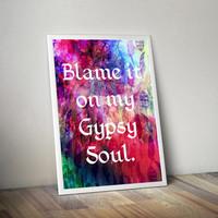 Bohemian Artwork - Blame it on my gypsy soul - Colorful Wall Art - Boho Gypsy - Gypsy Home Decor - Modern Art Prints - Bohemian Art