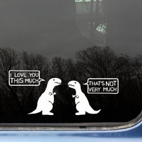 "T-Rex I Love You THIS MUCH .... THAT'S NOT VERY MUCH - 8 1/2"" x 3 1/2"" funny die cut vinyl decal / sticker for window, truck, car, laptop, etc"