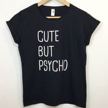 Cute But Psycho T-shirt Blogger Tumblr Saying