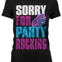Sorry For Party Rocking Juniors T-shirt, Big and Bold Trendy Statements Junior's Tee Shirt