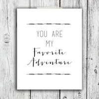 You are my favorite adventure Digital Download - Art  - Poster - Print - Home decor - Typography - wall art - framed art - love - wedding