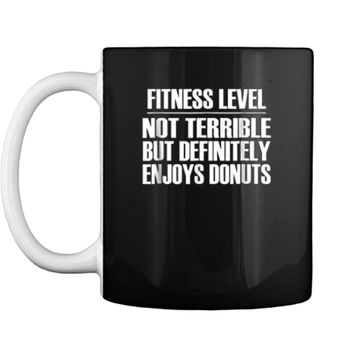 Fitness Level Not Terrible But Enjoys Donuts - Quote  Mug