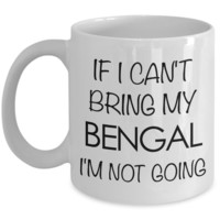Bengal Cat Mug - Bengal Cat Gifts - If I Can't Bring My Bengal I'm Not Going Coffee Mug Ceramic Tea Cup
