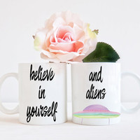 Believe in Yourself And Aliens Coffee Mug - Watercolor Typography Whimsical Tea or Coffee Cup - Funny Novelty  Gift For Best Friend