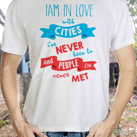 I am in Love Paper Towns Inspired Quote T-shirt Tshirt Tee Shirt Gift John Green Book Novel Movie Cities Ive never Been to People Never Met