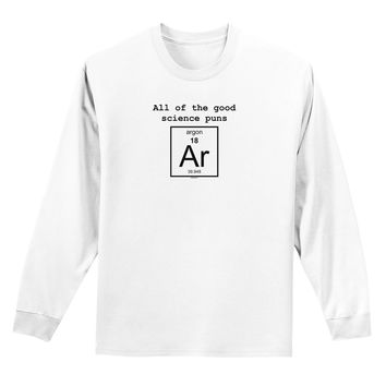 All of the Good Science Puns Argon Adult Long Sleeve Shirt