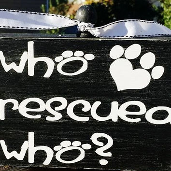 Who rescued who?, Wood Block, Home Decor, Animal love, Pet sign