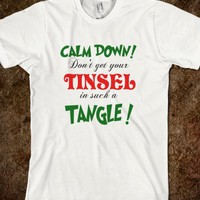 DONT GET YOUR TINSEL IN A TANGLE FUNNY SARCASTIC CHRISTMAS T SHIRT