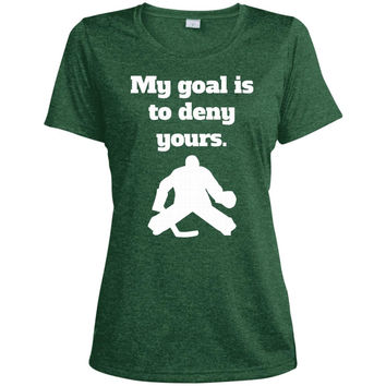 My Goal Is To Deny Yours Funny Hockey Goalie T-Shirt-01  LST360 Sport-Tek Ladies' Heather Dri-Fit Moisture-Wicking T-Shirt