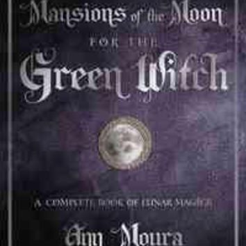 Mansions of the Moon for the Green Witch: A Complete Book of Lunar Magic