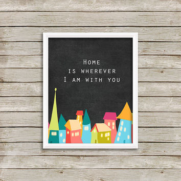 Home is wherever I am with you - Wall Art, Print 8 x 10 INSTANT Digital Download Printable
