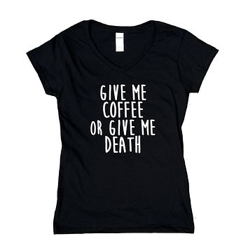 Coffee V-Neck Shirt Give Me Coffee Or Give Me Death Caffeine Addiction T-Shirt