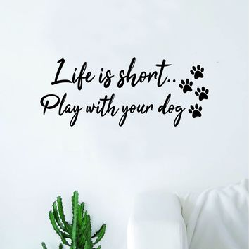 Life is Short Play With Your Dog Wall Decal Quote Home Room Decor Decoration Art Vinyl Sticker Family Cute Puppy Animals Rescue Adopt Paw Print