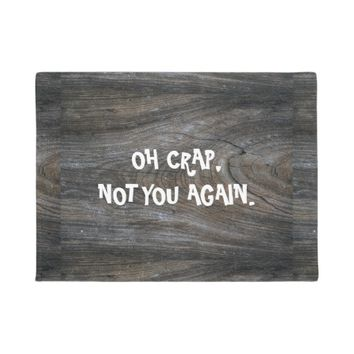 "Funny, ""OH CRAP, NOT YOU AGAIN"" Custom Doormat"