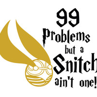99 Problems but a Snitch ain't one! Harry Potter Decal Sticker