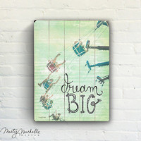 Dream Big - Handscripted Inspration over photo of swing - Slatted Plank Wood Sign