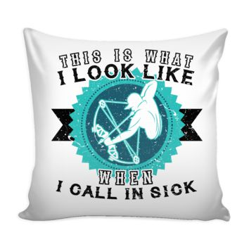 Archery Graphic Pillow Cover This Is What I Look Like When I Call In Sick