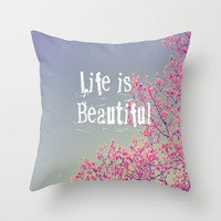 Life is Beautiful Throw Pillow by Rachel Burbee