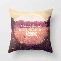 I love to travel but I hate to arrive  Throw Pillow by secretgardenphotography [Nicola]