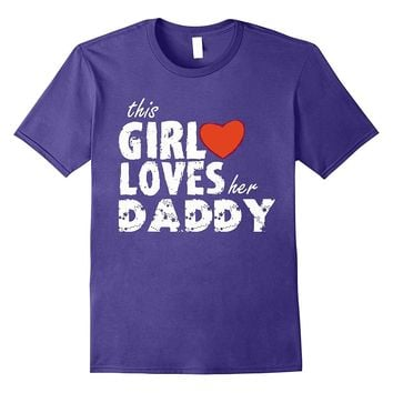 THIS GIRL LOVES HER DADDY - HAPPY FATHER's DAY shirts