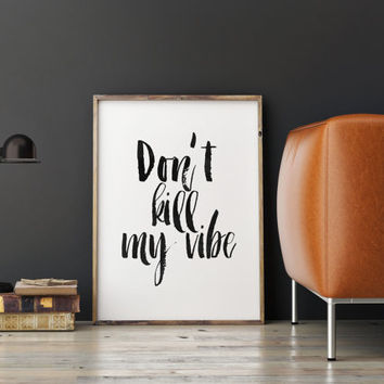 """PRINTABLE Art"""" Don't Kill My Vibe"""" Inspirational Art,Motivational Quote,Positive Vibes,Good Vibes Only,Vibes Poster,Office Decor,Wall Decor"""