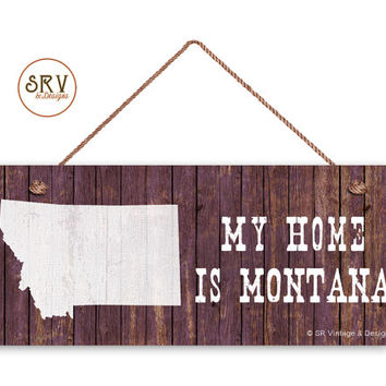 "Montana State Sign, My Home is Montana, Weatherproof, 6""x14"", Rustic Signs, Housewarming Gift, Office Sign, Made to Order"