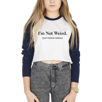 I'm Not Weird (Just Limited Edition) Crop Raglan Shirt