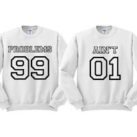 White Crewneck - Problems 99 Ain't 1 - Best Friends Sweater - Couples Sweater - Sweatshirt Sweater Jumper Pullover - Valentine's Day