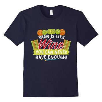 Yarn Is Like Wine You Can Never Have Enough T-Shirt
