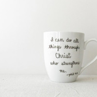 Christian Mug - I can do all things through Christ who strengthens me - Phil 4:13 Mug - Black Hand Painted on a White Coffee Cup