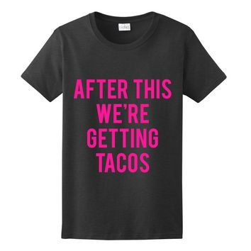 NEON PINK PRINT! After This We're Getting Tacos, Women's Graphic T-Shirt