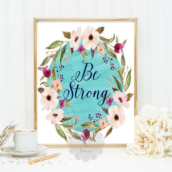 Be Strong Floral Print inspirational Motivational blue quote home decor nursery art playroom decor wall decor art printable INSTANT DOWNLOAD