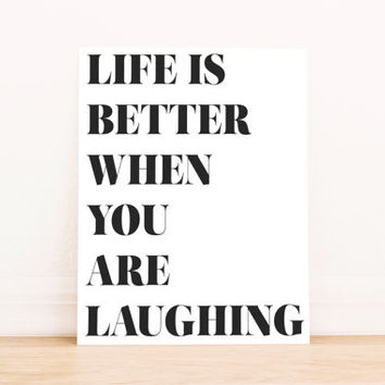 "PRINTABLE Art ""Life is better when you are laughing"" Typography Art Print Black and White Inspirational Quote Motivational Quote  Wall Decor"