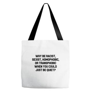 Why Be Racist? Tote Bags
