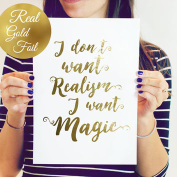 "Real Gold Foil Print ""I don't Want Realism I Want Magic"", Gold Foil, Typography, Wall Art, Gold Foil Decor, Gold Wall Art, Home Decor."