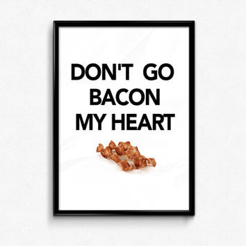 "Funny Quote ""Don't go bacon my heart"" Typographic Art, Wall Art, Printable 50x70 Poster, A3 Print, 24x36"""