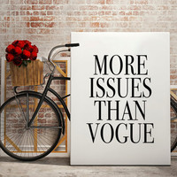 More Issues than Vogue Fashion Decor, Fashion Print, Dorm decor, Fashion art, wall art quote, printable quotes, typographic print