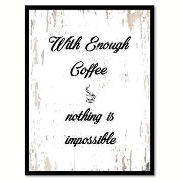 With Enough Coffee Nothing Is Impossible Quote Saying Canvas Print with Picture Frame