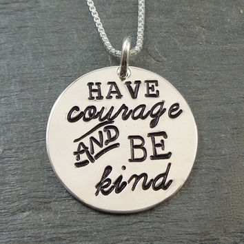 Have Courage and Be Kind hand stamped sterling silver necklace - quote jewelry - Cinderella inspired