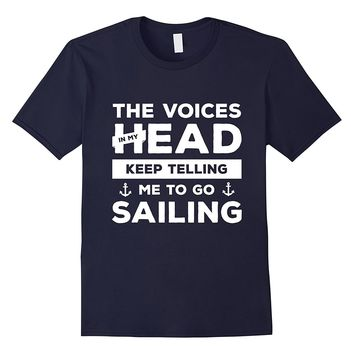 The Voices In My Head Keep Telling Me To Go Sailing T-Shirt